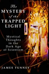 Book Cover: The Mystery of the Trapped Light: Mystical Thoughts in the Dark Age of Scientism